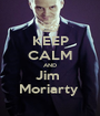 KEEP CALM AND Jim  Moriarty  - Personalised Poster A1 size