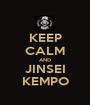 KEEP CALM AND JINSEI KEMPO - Personalised Poster A1 size