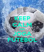 KEEP CALM AND JOGA FUTEBOL - Personalised Poster A1 size