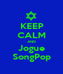 KEEP CALM AND Jogue SongPop - Personalised Poster A1 size