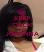 KEEP CALM AND JOHANNA  - Personalised Poster A1 size