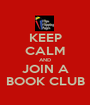 KEEP CALM AND JOIN A BOOK CLUB - Personalised Poster A1 size