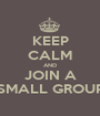 KEEP CALM AND JOIN A SMALL GROUP - Personalised Poster A1 size