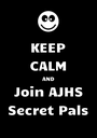 KEEP CALM AND Join AJHS Secret Pals - Personalised Poster A1 size