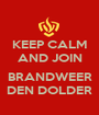 KEEP CALM AND JOIN  BRANDWEER DEN DOLDER - Personalised Poster A1 size
