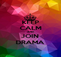 KEEP CALM AND JOIN  DRAMA  - Personalised Poster A1 size