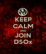 KEEP CALM AND JOIN DSOx - Personalised Poster A1 size