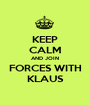 KEEP CALM AND JOIN FORCES WITH KLAUS - Personalised Poster A1 size