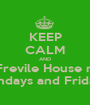 KEEP CALM AND Join Frevile House music  Mondays and Fridays  - Personalised Poster A1 size