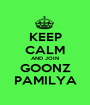 KEEP CALM AND JOIN GOONZ PAMILYA - Personalised Poster A1 size