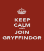 KEEP CALM AND JOIN GRYFFINDOR - Personalised Poster A1 size
