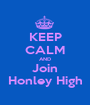 KEEP CALM AND Join Honley High - Personalised Poster A1 size
