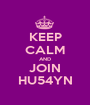 KEEP CALM AND JOIN HU54YN - Personalised Poster A1 size