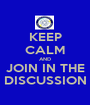 KEEP CALM AND JOIN IN THE DISCUSSION - Personalised Poster A1 size