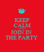 KEEP CALM AND JOIN IN  THE PARTY  - Personalised Poster A1 size
