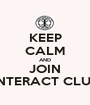 KEEP CALM AND JOIN INTERACT CLUB - Personalised Poster A1 size