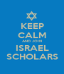 KEEP CALM AND JOIN ISRAEL SCHOLARS - Personalised Poster A1 size
