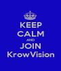 KEEP CALM AND JOIN KrowVision - Personalised Poster A1 size