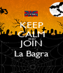 KEEP CALM AND JOIN La Bagra - Personalised Poster A1 size