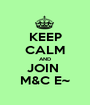 KEEP CALM AND JOIN  M&C E~ - Personalised Poster A1 size