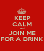 KEEP CALM and JOIN ME FOR A DRINK - Personalised Poster A1 size