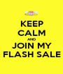KEEP CALM AND JOIN MY FLASH SALE - Personalised Poster A1 size