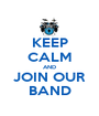 KEEP CALM AND JOIN OUR BAND - Personalised Poster A1 size