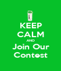 KEEP CALM AND Join Our Contest - Personalised Poster A1 size