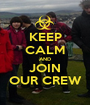 KEEP CALM AND JOIN OUR CREW - Personalised Poster A1 size
