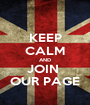 KEEP CALM AND JOIN  OUR PAGE - Personalised Poster A1 size