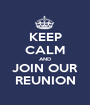 KEEP CALM AND JOIN OUR REUNION - Personalised Poster A1 size