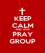 KEEP CALM AND JOIN PRAY GROUP - Personalised Poster A1 size