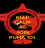 KEEP CALM AND JOIN PUMA 101. - Personalised Poster A1 size