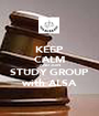 KEEP CALM AND JOIN STUDY GROUP with ALSA - Personalised Poster A1 size