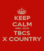 KEEP CALM AND JOIN TBCS X COUNTRY - Personalised Poster A1 size