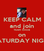 KEEP CALM and join TEAM CHOB on SATURDAY NIGHT - Personalised Poster A1 size