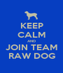 KEEP CALM AND JOIN TEAM RAW DOG - Personalised Poster A1 size
