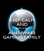 KEEP CALM AND JOIN THE ALIENWARE GAMING FAMILY - Personalised Poster A1 size