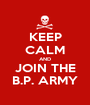 KEEP CALM AND JOIN THE B.P. ARMY - Personalised Poster A1 size
