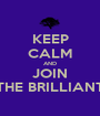 KEEP CALM AND JOIN THE BRILLIANT - Personalised Poster A1 size