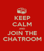 KEEP CALM AND JOIN THE CHATROOM - Personalised Poster A1 size