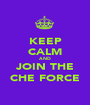 KEEP CALM AND JOIN THE CHE FORCE - Personalised Poster A1 size