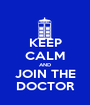 KEEP CALM AND JOIN THE DOCTOR - Personalised Poster A1 size
