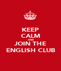 KEEP CALM AND JOIN THE ENGLISH CLUB - Personalised Poster A1 size
