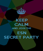 KEEP CALM AND JOIN THE ESN SECRET PARTY - Personalised Poster A1 size