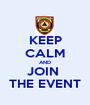 KEEP CALM AND JOIN  THE EVENT - Personalised Poster A1 size
