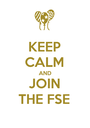 KEEP CALM AND JOIN THE FSE - Personalised Poster A1 size