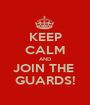 KEEP CALM AND JOIN THE  GUARDS! - Personalised Poster A1 size