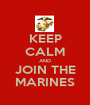 KEEP CALM AND JOIN THE MARINES - Personalised Poster A1 size