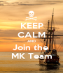 KEEP CALM AND Join the  MK Team - Personalised Poster A1 size